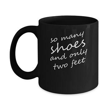 So Many Shoes And Only Two Feet Funny Coffee Mug