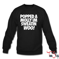 Popped A Molly I'm Sweatin Woo crewneck sweatshirt