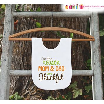 Thanksgiving Bib - I'm The Reason Mom & Dad Are Thankful Bib - First Thanksgiving Dinner Bib - My 1st Turkey Day Bib for Baby Boy or Girl