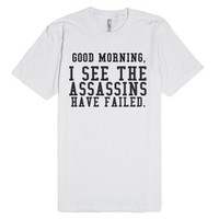 Good Morning I See The Assassins Have Failed-Unisex White T-Shirt