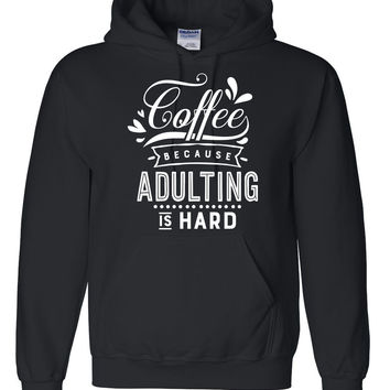 Coffee because adulting is hard hoodie  coffee lover sweater  funny humor cool cute birthday gift