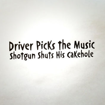 Supernatural Inspired Driver Picks the Music Shotgun Shuts His Cakehole Precision Die Cut Vinyl Car Window Decal Sticker