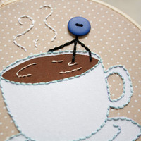 Mr.Buttonman in Coffee Cup Embroidery Hoop- Original Art