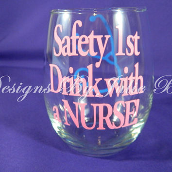 Nurses wine glass - Nurse gift - Vinyl Wine Glass Stethoscope -  Safety 1st Drink with a NURSE!  RN gift