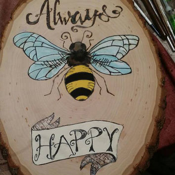 "Woodburned, handpainted, ""bee happy"" log slice.  Bee Art, acrylic paint, handcrafted picture, wall art, gifts for her, handmade"