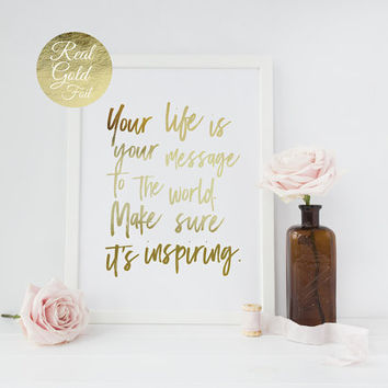 Your Life Is Your Message To The World, Bedroom Poster, Typography Print, Real Gold Foil Print, Inspirational Quote, Motivational Poster,