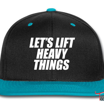 Let's Lift Heavy Things thing Snapback