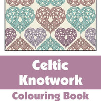 Celtic Knotwork Coloring Book (Volume 2) (Art-Filled Fun Coloring Books)