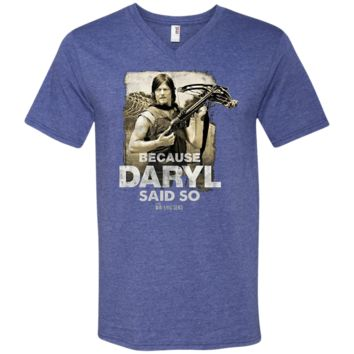 The Walking Dead Because Daryl Said So Adult T-shirt 982 Anvil Men's Printed V-Neck T-Shirt