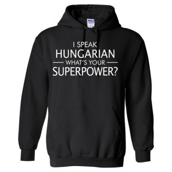I Speak Hungarian What's Your Superpower - Heavy Blend™ Hooded Sweatshirt