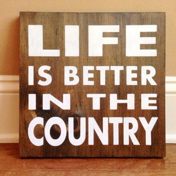 Life Is Better In The Country Custom Wood Sign Stained And Hand
