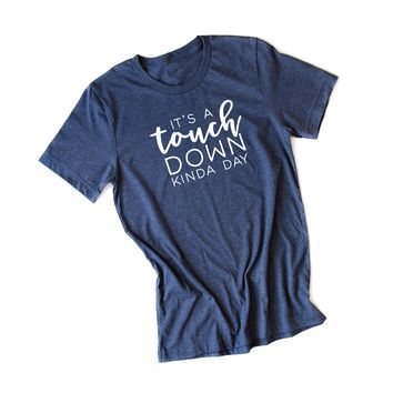 It's a Touch Down Kinda Day Tee