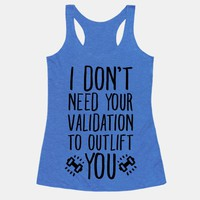 I Don't Need Your Validation to Outlift You