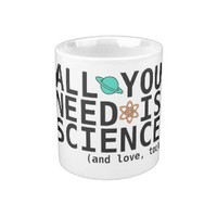 All You Need is Science (and love, too) Coffee Mugs from Zazzle.com