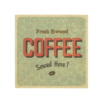 Fresh Brewed Coffee Served Here Wood Wall Art