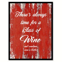 There's Always Time For A Glass Of Wine & Sometime Even A Bottle Quote Saying Canvas Print with Picture Frame