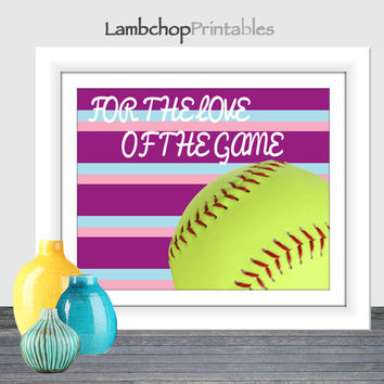 For the love of the game, Girl Sports Print, Softball Wall Art, Teen Art, Girl Nursery, Teen Wall Art, Girl Softball, Girls Bedroom art