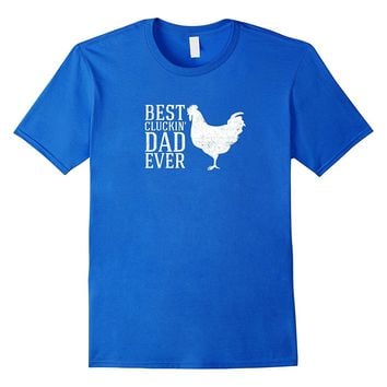 Mens Best Cluckin Dad Ever shirt funny Father's Day chicken farm