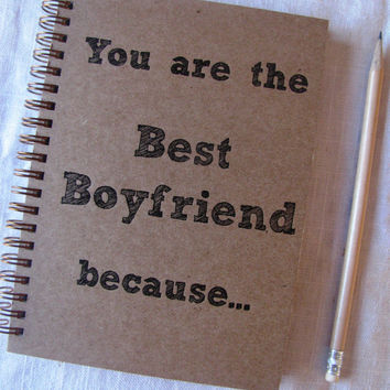 You are the Best Boyfriend because... - Letter pressed 5.25 x 7.25 inch journal