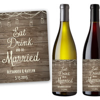 Custom Wine Labels - Mini Champagne Bottle Labels - Eat Drink And Be Married - Wedding Party Favors - Mason Jar - Wood - Rustic