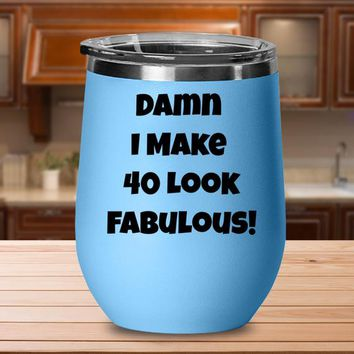 40th Birthday Gift For Women, 40th Birthday Stemless Wine Glass, 40th Birthday Tumbler Cup, Damn I Make 40 Look Fabulous Funny Wine Tumbler