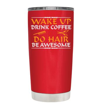 Wake Up Drink Coffee Do Hair on Red 20 oz Tumbler Cup