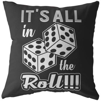 Funny Dice Craps Pillows It's All In The Roll