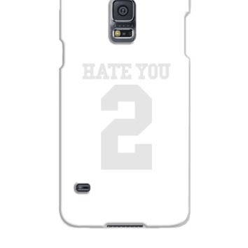 HATE YOU  - Samsung Galaxy S5 Case