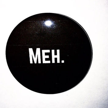 Meh. 2.5 Inch Pinback Button