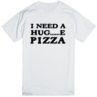 I Need A Hug.....e Pizza