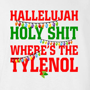 Hallelujah Holy Sh!t Where's the Tylenol Sweater Shirt T-shirt Christmas Vacation Hoodie ugly Funny Mens Ladies cool MLG-1106