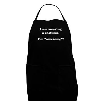 I Am Wearing a Costume I'm Awesome Dark Adult Apron