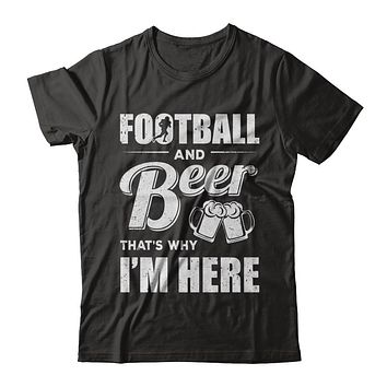 Football & Beer That's Why I'm Here