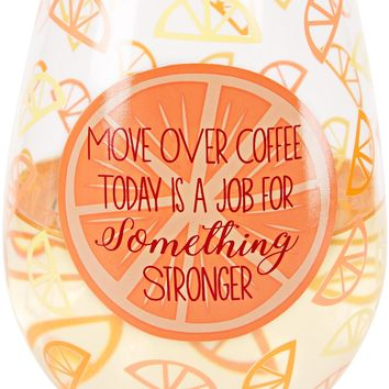 Move over coffee today is a job for something stronger Crystal Stemless Wine Glass