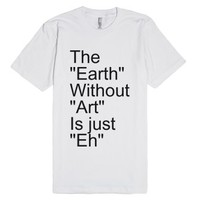Earth Without Art-Unisex White T-Shirt