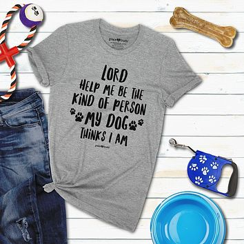 Cherished Girl Grace & Truth Lord Help Me By the Kind of Person My Dog Thinks I am Girlie Christian Bright T Shirt