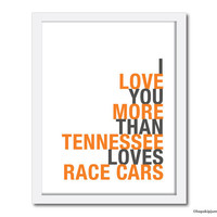 MADE TO ORDER, I Love You More Than Tennessee Loves Race Cars, Choose Colors/Text, Unframed, 8x10,