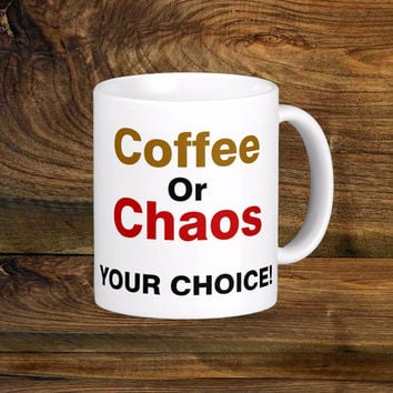 Coffee or Chaos Coffee Mug, Original Design White Coffee Cup, Funny Coffee Cups 11oz 15oz Mug Fun Gift
