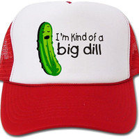I'm Kind of a Big Dill Funny Hat/Cap
