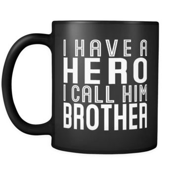 I HAVE A HERO I CALL HIM BROTHER * Gift From Brother, Sister * Glossy Black Coffee Mug 11oz.
