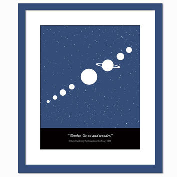 Wonder. Go on and wonder. William Faulkner Quote - The Sound & the Fury - Book Lovers Poster - Solar System Stars Poster 8x10 Wall Art Decor