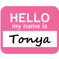 Tonya Hello My Name Is Mouse Pad