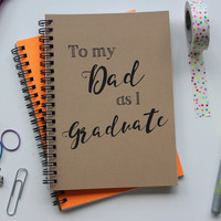 To my Dad as I graduate... - 5 x 7 journal