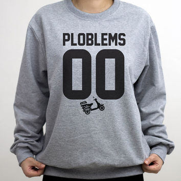 Ploblems Sweatshirt Sweater Crew neck Shirt – Size S M L XL