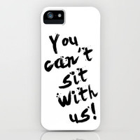 You Can't Site With Us! - quote from the movie Mean Girls iPhone Case by AllieR | Society6