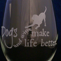Dogs and Wine Make Life Better Wine Glasses birthday gifts, wine glasses, Christmas gifts