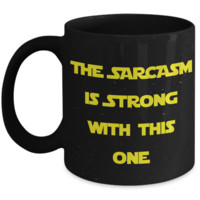 Funny Mug - The Sarcasm Is Strong With One