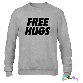 Free Hugs huge Crewneck sweatshirtt