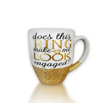 Does This Ring Make Me Look Engaged? - Glitter Mug - Gold Glitter - Engagement Gift - Engagement Announcement - Girlfriend Gift - Fiance