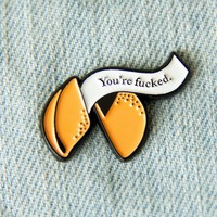 """You're Fucked"" Fortune Cookie Enamel Pin"